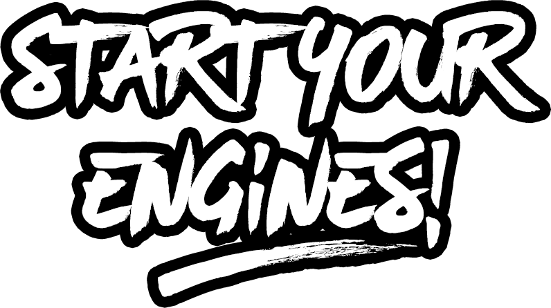START YOUR ENGINES_